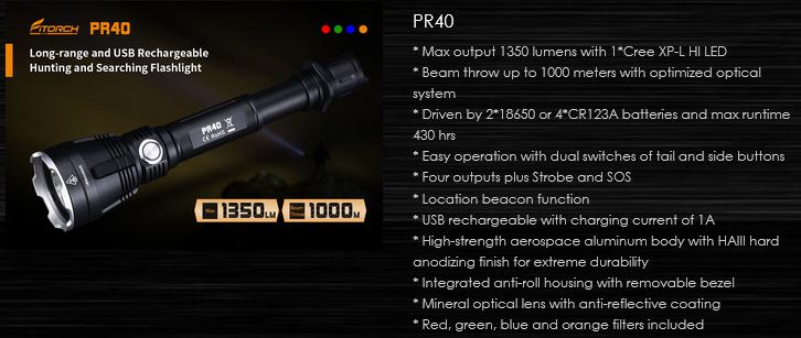 FiTorch PR40 – дальнобойный фонарь аккумуляторный с дистанцией освещения до 1000м. Светодиод: Cree XP-L Hi, Рабочее напряжение: 5 – 12 В, Два аккумулятора типоразмера 18650 (или 4 батареи CR123A), индикатор заряда, функция маяка, цветные светофильтры, оружейное подствольное крепление и выносная кнопка расширяют сферу применения фонаря на охоте и при поисковых работах на открытой местности в любых условиях. Такой фонарь подойдет для активного туризма, охоты, рыбалки, а также спецслужбам, военным и сотрудникам охранных и силовых структур, а также как универсальный фонарь для ежедневного использования.